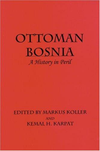 9780299207144: Ottoman Bosnia: A History in Peril