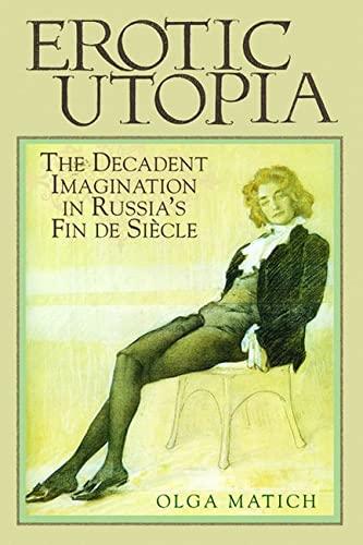 9780299208844: Erotic Utopia: The Decadent Imagination in Russia's Fin de Siecle