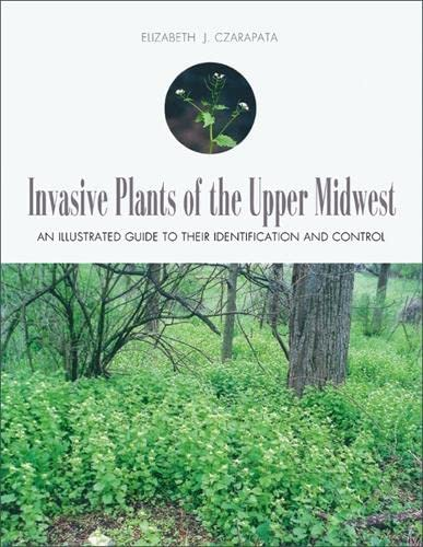 Invasive Plants of the Upper Midwest: An Illustrated Guide to Their Identification and Control: ...
