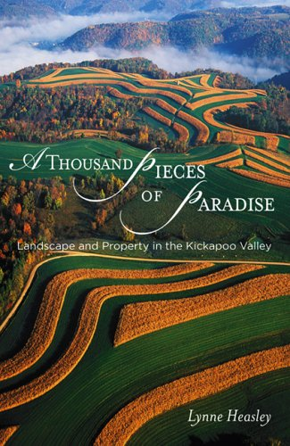 9780299213909: A Thousand Pieces of Paradise: Landscape and Property in the Kickapoo Valley (Wisconsin Land and Life)
