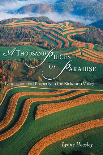 9780299213947: A Thousand Pieces of Paradise: Landscape and Property in the Kickapoo Valley (Wisconsin Land and Life)