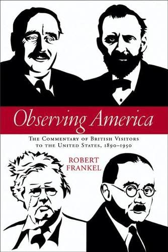 Observing America : The Commentary of British Visitors to the United States, 1890-1950: Frankel, ...