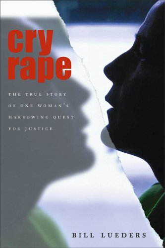 Cry Rape: The True Story of One: Lueders, Bill