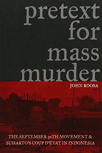 9780299220341: Pretext for Mass Murder: The September 30th Movement And Suharto's Coup D'etat in Indonesia