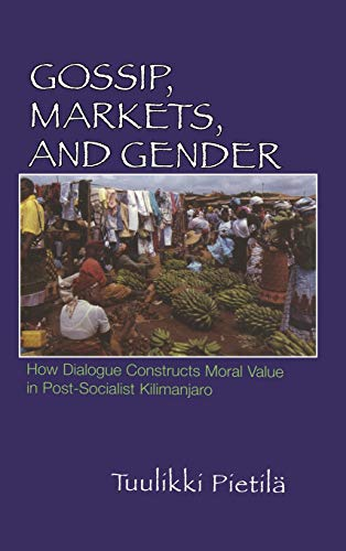 9780299220907: Gossip, Markets, and Gender: How Dialogue Constructs Moral Value in Post-Socialist Kilimanjaro (Women in Africa and the Diaspora)