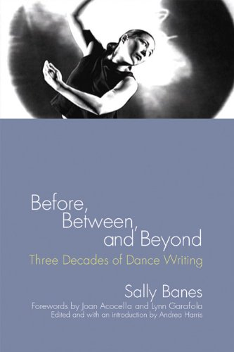 9780299221508: Before, Between, and Beyond: Three Decades of Dance Writing