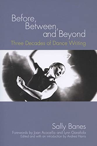 9780299221546: Before, Between, and Beyond: Three Decades of Dance Writing