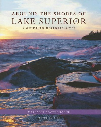 Around the Shores of Lake Superior: A Guide to Historic Sites: Bogue, Margaret Beattie
