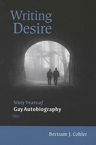 Writing Desire: Sixty Years of Gay Autobiography (Wisconsin Studies in Autobiography): Bertram ...