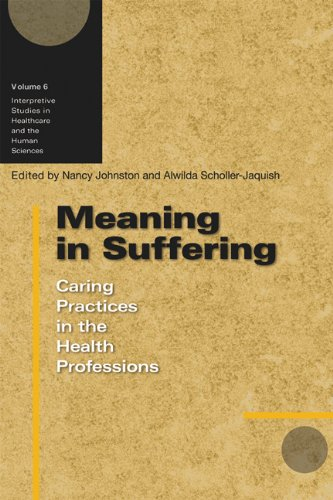 9780299222505: Meaning in Suffering: Caring Practices in the Health Professions (Interpretive Studies in Healthcare and the Human Sciences)