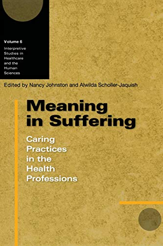 9780299222543: Meaning in Suffering: Caring Practices in the Health Professions (Interpretive Studies in Healthcare and the Human Sciences)