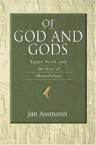9780299225506: Of God and Gods: Egypt, Israel, and the Rise of Monotheism (George L. Mosse Series In Modern European Cultural & Intellectual History) (George L. ... European Cultural and Intellectual History)