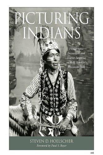 9780299226008: Picturing Indians: Photographic Encounters and Tourist Fantasies in H. H. Bennett's Wisconsin Dells (Studies in American Thought and Culture)