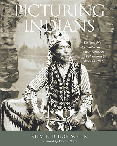 9780299226046: Picturing Indians: Photographic Encounters and Tourist Fantasies in H. H. Bennett's Wisconsin Dells (Studies in American Thought and Culture)
