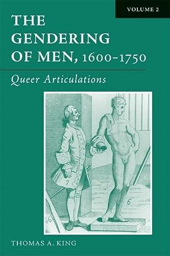 The Gendering of Men, 1600-1750: Queer Articulations v. 2 (Hardback): Thomas Alan King