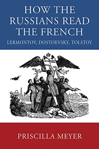 How the Russians Read the French: Lermontov, Dostoevsky, Tolstoy (0299229343) by Meyer, Priscilla