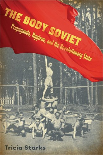 9780299229603: Body Soviet: Propaganda, Hygiene, and the Revolutionary State