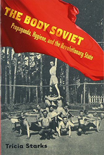 9780299229641: The Body Soviet: Propaganda, Hygiene, and the Revolutionary State