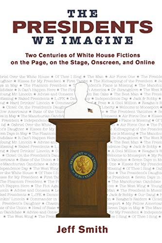 The Presidents We Imagine: Two Centuries of: Smith, Jeff (SIGNED)