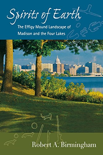 9780299232641: Spirits of Earth: The Effigy Mound Landscape of Madison and the Four Lakes (Wisconsin Land and Life)