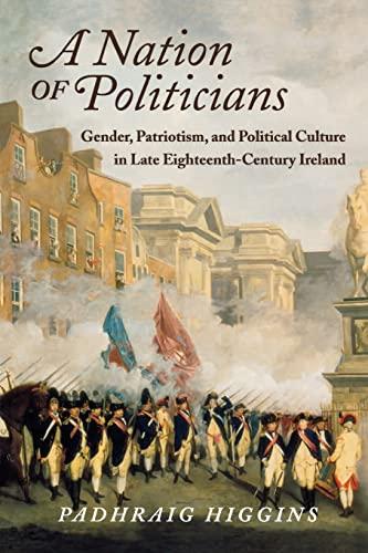 9780299233341: A Nation of Politicians: Gender, Patriotism, and Political Culture in Late Eighteenth-Century Ireland (History of Ireland & the Irish Diaspora)