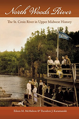 9780299234249: North Woods River: The St. Croix River in Upper Midwest History (Wisconsin Land and Life)