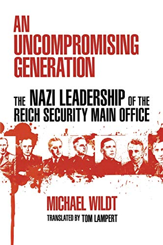 9780299234645: An Uncompromising Generation: The Nazi Leadership of the Reich Security Main Office (George L. Mosse Series In Modern European Cultural and ... and Intellectual History (Paperback))
