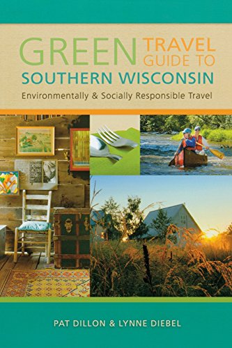 9780299235444: Green Travel Guide to Southern Wisconsin: Environmentally and Socially Responsible Travel