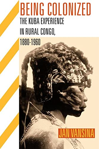 9780299236441: Being Colonized: The Kuba Experience in Rural Congo, 1880–1960 (Africa and the Diaspora: History, Politics, Culture)