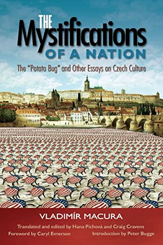 "The Mystifications of a Nation: ""The Potato Bug"" and Other Essays on Czech Culture: ..."