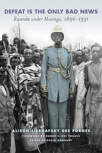 9780299281441: Defeat Is the Only Bad News: Rwanda under Musinga, 1896–1931 (Africa and the Diaspora: History, Politics, Culture)