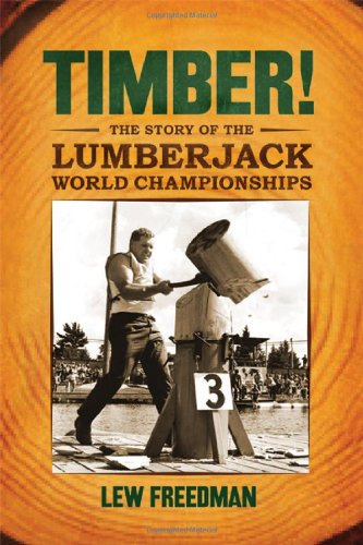 Timber!: The Story of the Lumberjack World Championships (0299284549) by Freedman, Lew