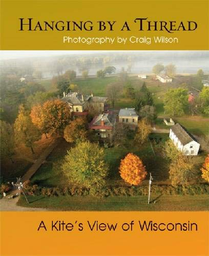 9780299286040: Hanging by a Thread: A Kite's View of Wisconsin