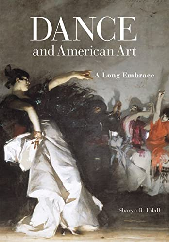Dance and American Art: A Long Embrace (Hardback): Sharyn R. Udall