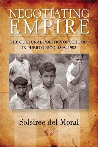 9780299289348: Negotiating Empire: The Cultural Politics of Schools in Puerto Rico, 1898–1952