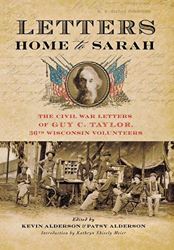 Letters Home to Sarah: The Civil War Letters of Guy C. Taylor, Thirty-Sixth Wisconsin Volunteers: ...