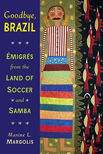 Goodbye, Brazil: Emigres from the Land of Soccer and Samba (Paperback): Maxine L. Margolis