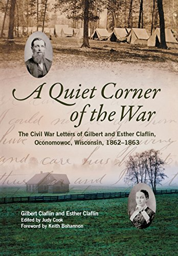 A Quiet Corner of the War - The Civil War Letters of Gilbert and Esther Claflin, Oconomowoc, ...