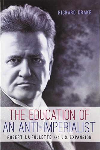 9780299295240: The Education of an Anti-Imperialist: Robert La Follette and U.S. Expansion (Studies in American Thought and Culture)