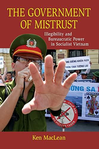 The Government of Mistrust: Illegibility and Bureaucratic Power in Socialist Vietnam: Ken MacLean