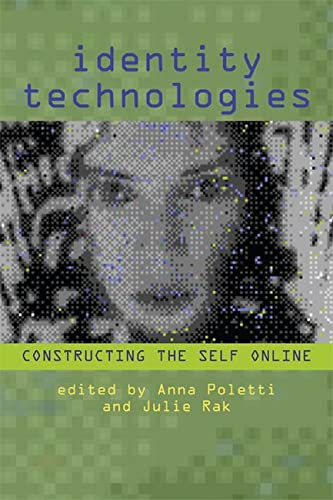 Identity Technologies: Constructing the Self Online: Anna Poletti