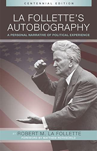 La Follette?s Autobiography: A Personal Narrative of Political Experiences: Robert M. La Follette