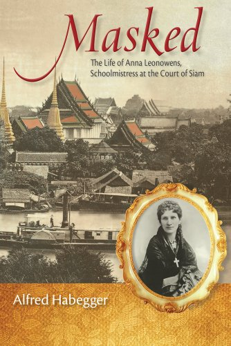 Masked: The Life of Anna Leonowens, Schoolmistress at the Court of Siam (Wisconsin Studies in ...