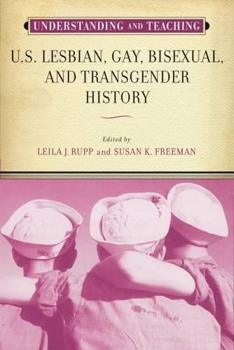 9780299302443: Understanding and Teaching U.S. Lesbian, Gay, Bisexual, and Transgender History (The Harvey Goldberg Series)