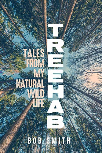 Treehab: Tales from My Natural, Wild Life (Living Out: Gay and Lesbian Autobiog): Bob Smith