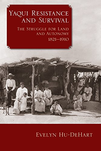 9780299311049: Yaqui Resistance and Survival: The Struggle for Land and Autonomy, 1821–1910