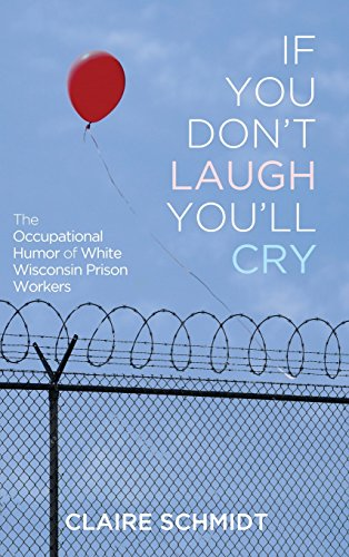 If You Don't Laugh You'll Cry: The Occupational Humor of White Wisconsin Prison Workers (...