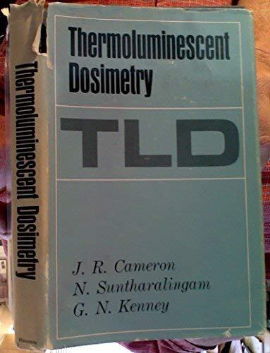 Thermoluminescent Dosimetry.: J.R. Cameron