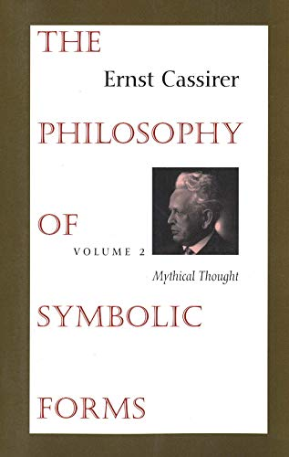 9780300000382: The Philosophy of Symbolic Forms: Volume 2: Mythical Thought: Mythical Thought Vol 2 (Philosophy of Symbolic Forms, Mythical Thought)