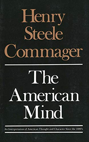 The American Mind: An Interpretation of American: Henry Steele Commager